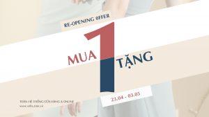 RE – OPENING – MUA 1 TẶNG 1 23.04.2020